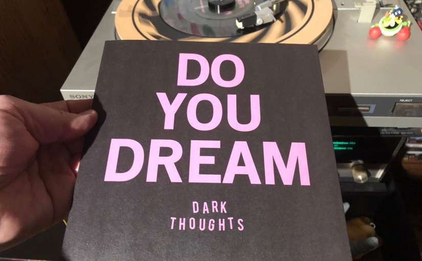 DARK THOUGHTS • Do You Dream 7″